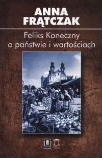Feliks Koneczny o państwie i wartościach - okładka książki