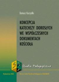 Koncepcja katechezy dorosłych we współczesnych dokumentach Kościoła - okładka książki