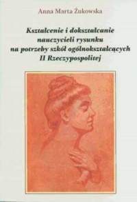 Kształcenie i dokształcanie nauczycieli rysunku na potrzeby szkół ogólnokształcących II Rzeczypospolitej - okładka książki
