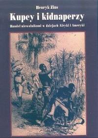 Kupcy i kidnaperzy. Handel niewolnikami w dziejach Afryki i Ameryki - okładka książki
