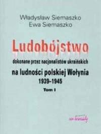 Ludobójstwo dokonane przez nacjonalistów ukraińskich na ludności polskiej Wołynia 1939-1945. Tom 1-2 - okładka książki