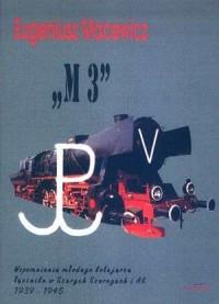 M 3. Wspomnienia młodego kolejarza łącznika w Szarych Szeregach i AK 1939 - 1945 - okładka książki