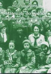 Materiały do historii krakowskiego harcerstwa żeńskiego w latach 1911-1939. Tom 1 - okładka książki