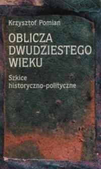 Oblicza dwudziestego wieku. Szkice historyczno-polityczne - okładka książki