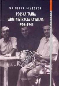 Polska Tajna Administracja Cywilna 1940-1945 - okładka książki