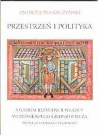 Przestrzeń i polityka. Studium rezydencji władcy wcześniejszego średniowiecza. Przykład czeskiego Wy - okładka książki