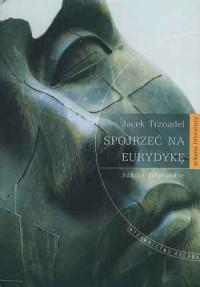 Spojrzeć na Eurydykę - okładka książki
