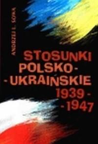Stosunki polsko-ukraińskie 1939-1947 - okładka książki