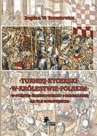 Turniej rycerski w Królestwie Polskim w późnym średniowieczu i renesansie na tle europejskim - okładka książki
