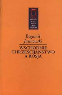 Wschodnie chrześcijaństwo a Rosja. Seria: Biblioteka klasyki polskiej myśli politycznej - okładka książki