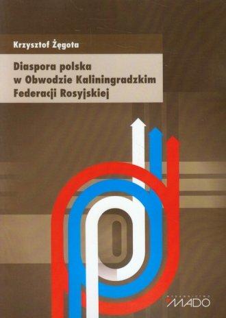Diaspora polska w Obwodzie Kaliningradzkim - okładka książki