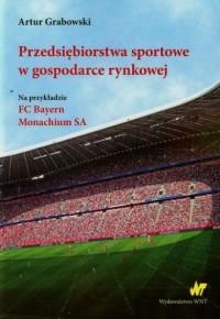 Przedsiębiorstwa sportowe w gospodarce rynkowej - okładka książki
