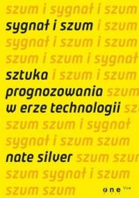 Sygnał i szum. Sztuka prognozowania w erze technologii - okładka książki
