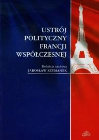 Ustrój polityczny Francji współczesnej - okładka książki