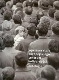 Wystawa stała Europejskiego Centum Solidarności. Antologia - okładka książki