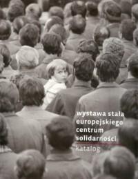 Wystawa stała Europejskiego Centum Solidarności. Katalog - okładka książki