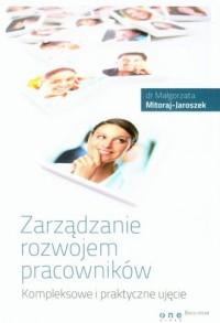 Zarządzanie rozwojem pracowników. Kompleksowe i praktyczne ujęcie - okładka książki
