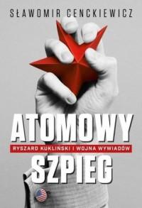 Atomowy szpieg - Sławomir Cenckiewicz - okładka książki