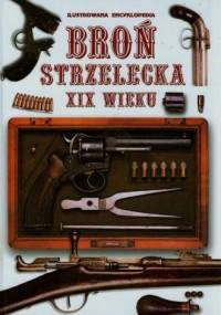 Broń strzelecka XIX wieku. Ilustrowana encyklopedia - okładka książki