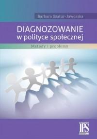 Diagnozowanie w polityce społecznej. Metody i problemy - okładka książki