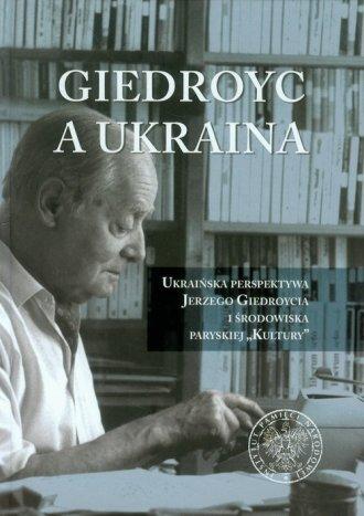 Giedroyc a Ukraina. Ukraińska perspektywa - okładka książki