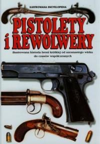 Pistolety i rewolwery. Ilustrowana encyklopedia - okładka książki