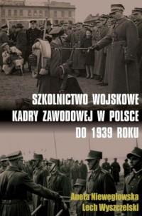 Szkolnictwo wojskowe kadry zawodowej w Polsce do 1939 roku - okładka książki