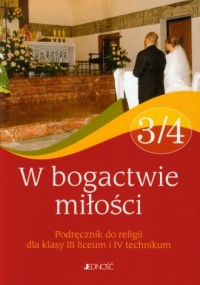 W bogactwie miłości 3/4. Religia. Szkoła ponadgimnazjalna. Podręcznik - okładka podręcznika