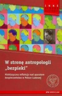 W stronę antropologii bezpieki. Nieklasyczna refleksja nad aparatem bezpieczeństwa w Polsce Ludowej - okładka książki