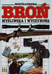 Współczesna broń myśliwska i wyczynowa. Ilustrowana encyklopedia - okładka książki