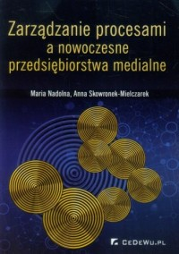Zarządzanie procesami a nowoczesne przedsiębiorstwa medialne - okładka książki