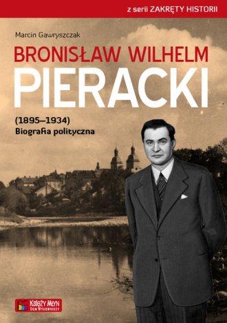 Bronisław Wilhelm Pieracki 1895-1934. - okładka książki