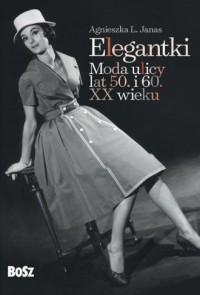 Elegantki. Moda ulicy lat 50 i 60 XX wieku - okładka książki