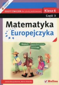 Matematyka Europejczyka. Klasa 6. Szkoła podstawowa. Zeszyt ćwiczeń cz. 3 - okładka podręcznika