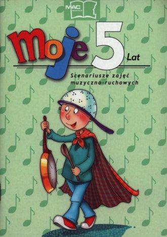Moje 5 lat. Scenariusze zajęć muzyczno-ruchowych - okładka podręcznika