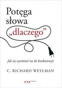 """Potęga słowa """"dlaczego"""". Jak się wyróżnić na tle konkurencji - okładka książki"""