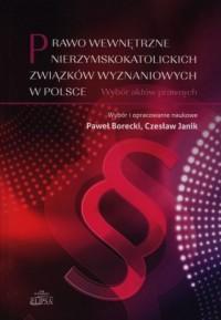 Prawo wewnętrzne nierzymskokatolickich związków wyznaniowych w Polsce. Wybór aktów prawnych - okładka książki