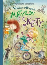 Wielkie odkrycia Matyldy i Skloty - okładka książki