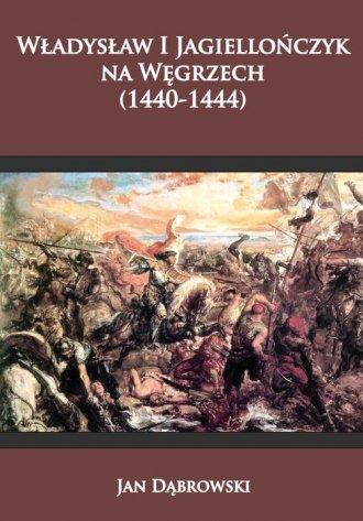 Władysław I Jagiellończyk na Węgrzech - okładka książki