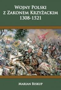 Wojny Polski z Zakonem Krzyżackim (1308-1521) - okładka książki