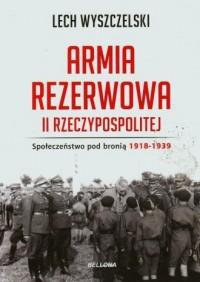 Armia Rezerwowa II Rzeczypospolitej. Społeczeństwo pod bronią 1918-1939 - okładka książki