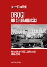 Drogi do Solidarności. Karty z historii NSZZ Solidarność 1989-2014 - okładka książki