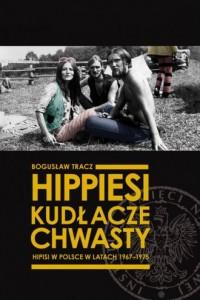 Hippiesi, kudłacze, chwasty. Hipisi w Polsce w latach 1967-1975 - okładka książki