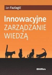 Innowacyjne zarządzanie wiedzą - okładka książki