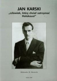 Jan Karski. Człowiek który chciał zatrzymać Holokaust - okładka książki