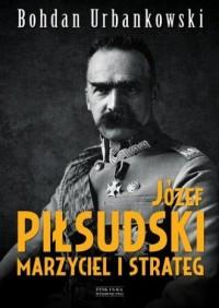 Józef Piłsudski. Marzyciel i strateg - okładka książki