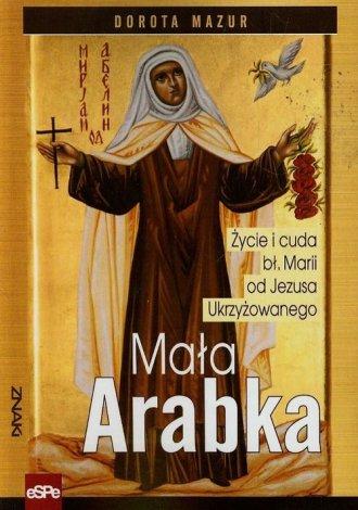 Mała Arabka. Życie i cuda bł. Marii - okładka książki