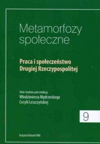 Metamorfozy społeczne. Praca i społeczeństwo Drugiej Rzeczypospolitej. Tom 9 - okładka książki