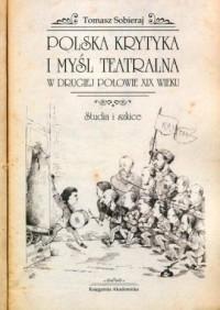 Polska krytyka i myśl teatralna w drugiej połowie XIX wieku. Studia i szkice - okładka książki