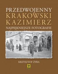 Przedwojenny krakowski Kazimierz. Najpiękniejsze fotografie - okładka książki